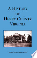 """""""A History of Henry County Virginia: With Biographical Sketches of Its Most Prominent Citizens and Genealogical Histories Or Half a Hundred of Its Oldest Families"""" by Judith Parks America Hill"""