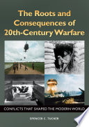 The Roots and Consequences of 20th-Century Warfare: Conflicts that Shaped the Modern World  : Conflicts That Shaped the Modern World