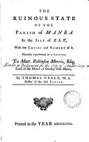 The Ruinous State of the Parish of Manea in the Isle of Ely, with the Causes and Remedy of It, Humbly Represented in a Letter to Matt. Robinson Morris, Esq; ... By Thomas Neale, ...