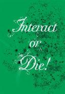 Interact Or Die