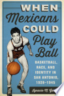 When Mexicans Could Play Ball Book
