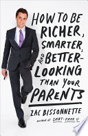 """How to Be Richer, Smarter, and Better-Looking Than Your Parents"" by Zac Bissonnette"