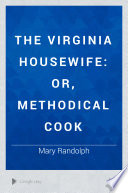 """""""The Virginia Housewife: Or, Methodical Cook"""" by Mary Randolph"""