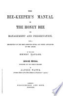The Bee keeper s Manual  Or  The Honey bee  Its Management and Preservation