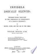 Infidels logically silenced  or  Infidels easily brought to the threshold of Christianity by a logical necessity  or  Nature  deism and the God of the Bible