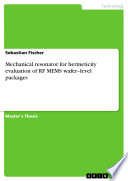 Mechanical Resonator for Hermeticity Evaluation of RF MEMS Wafer   level Packages Book