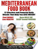 Mediterranean Food Book: 12 Effective and Powerful Daily Rituals That Help You Lose Weight, Find Energy, Live Healthy, Burn Belly Fat & Sleep Sound Forever