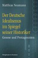 Der deutsche Idealismus im Spiegel seiner Historiker