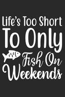 Life's Too Short To Only Fish On Weekends