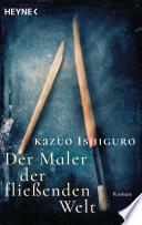 Der Maler der fließenden Welt  : Roman