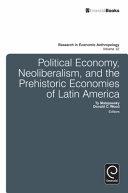 Political Economy  Neoliberalism  and the Prehistoric Economies of Latin America