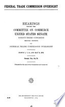 Federal Trade Commission Oversight, Hearings Before ..., 93-2, March 1, 7, 14; May 9, 1974