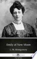 Emily of New Moon by L  M  Montgomery   Delphi Classics  Illustrated
