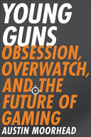 link to Young guns : obsession, Overwatch, and the future of gaming in the TCC library catalog