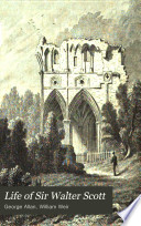 Life of sir Walter Scott  begun by W  Weir  continued  by G  Allan