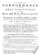 A Complete Concordance to the Holy Scriptures of the Old and New Testament