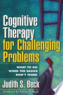 """Cognitive Therapy for Challenging Problems: What to Do When the Basics Don't Work"" by Judith S. Beck, Aaron T. Beck"