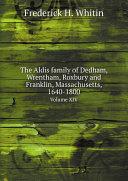The Aldis family of Dedham  Wrentham  Roxbury and Franklin  Massachusetts  1640 1800