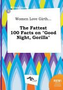 Women Love Girth    the Fattest 100 Facts on Good Night  Gorilla Book PDF