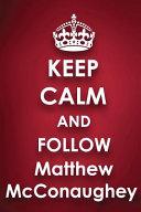 Keep Calm and Follow Matthew McConaughey