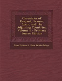 Chronicles Of England France Spain And The Adjoining Countries Volume 1 Primary Source Edition