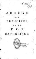Abrégé des principes de la foi catholique mis à la portée du commun des Fidèles, pour servir de préservatif... contre le Schisme qui s'est élevé en France en 1790