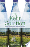 """The Kefir Solution: Natural Healing for IBS, Depression and Anxiety"" by Shann Jones"