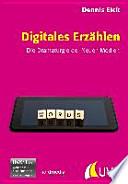 Digitales Erzählen  : die Dramaturgie der Neuen Medien