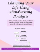 Changing Your Life Using Handwriting Analysis  Make friends  screen dates  improve career choices  throw parties  and network with greater confidence