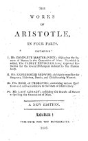 The Works of Aristotle, in Four Parts. Containing I. His Complete Master-piece ... To which is Added, The Family Physician ... II. His Experienced Midwife ... III. His Book of Problems ... His Last Legacy ... A New Edition