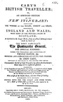 Cary's British Traveller, or an abridged edition of his New Itinerary, containing the roads ... throughout England and Wales, with many of the principal roads in Scotland, etc