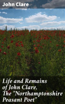 Pdf Life and Remains of John Clare, The