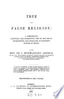 True and False Religion  a Compendious Scriptural and Consecutive View of the Origin  Development and Character of Different Systems of Belief