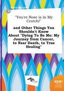 You re Nose Is in My Crotch  and Other Things You Shouldn t Know about Dying to Be Me