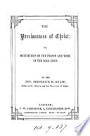 The preciousness of Christ  or  Meditations  in the person and work of     Jesus