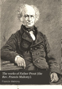 The Works of Father Prout (the Rev. Francis Mahony).