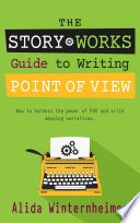 Story Works Guide to Writing Point of View