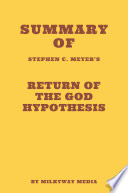 Summary of Stephen C  Meyer s Return of the God Hypothesis