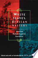 """White Slaves, African Masters: An Anthology of American Barbary Captivity Narratives"" by Paul Baepler"