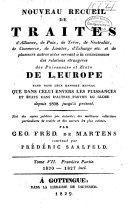 Nouveau recueil de traités d'alliance, de paix, de trève... et de plusieurs autres actes servant à la connaissance des relations étrangères des puissances... de l'Europe... depuis 1808 jusqu'à présent: pt. 1. 1820-1827 incl. pt. 2. 1824-1828 incl