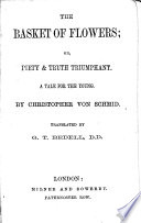 The Basket of Flowers, Or, Piety & Truth Triumphant. A Tale for the Young. Translated by G.T. Bedell