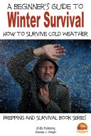 A Beginner's Guide to Winter Survival - How to Survive Cold Weather Pdf/ePub eBook