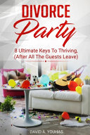 Divorce Party  8 Ultimate Keys to Thriving  After All The Guests Leave