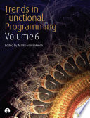 Trends In Functional Programming 6