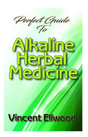 Perfect Guide To Alkaline Herbal Medicine