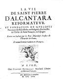 La vie de Saint Pierre d'Alcantara réformateur et fondateur de quelques provinces des récollects, ou religieux Dechaussez de l'Ordre de Saint François, en Espagne