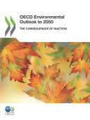 OECD Environmental Outlook to 2050 The Consequences of Inaction