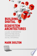 Building Digital Ecosystem Architectures  : A Guide to Enterprise Architecting Digital Technologies in the Digital Enterprise