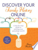 Discover Your Family History Online  : A Step-by-Step Guide to Starting Your Genealogy Search