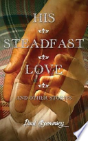 His Steadfast Love & Other Stories